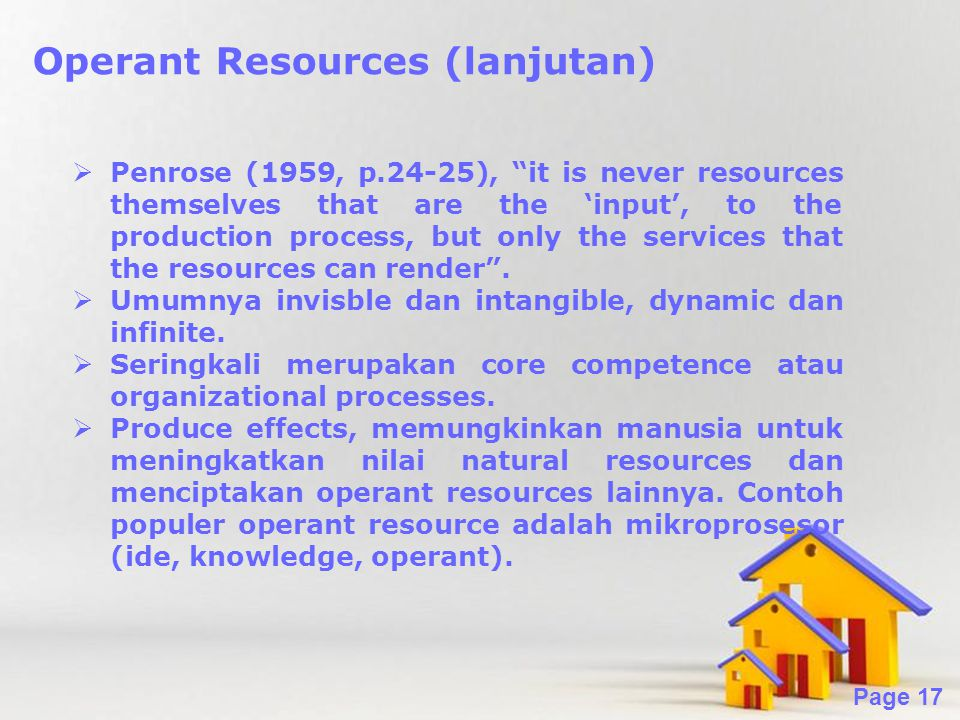 "Powerpoint Templates Page 17 Operant Resources (lanjutan)  Penrose (1959, p.24-25), ""it is never resources themselves that are the 'input', to the pr"