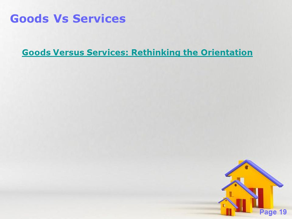 Powerpoint Templates Page 19 Goods Vs Services Goods Versus Services: Rethinking the Orientation