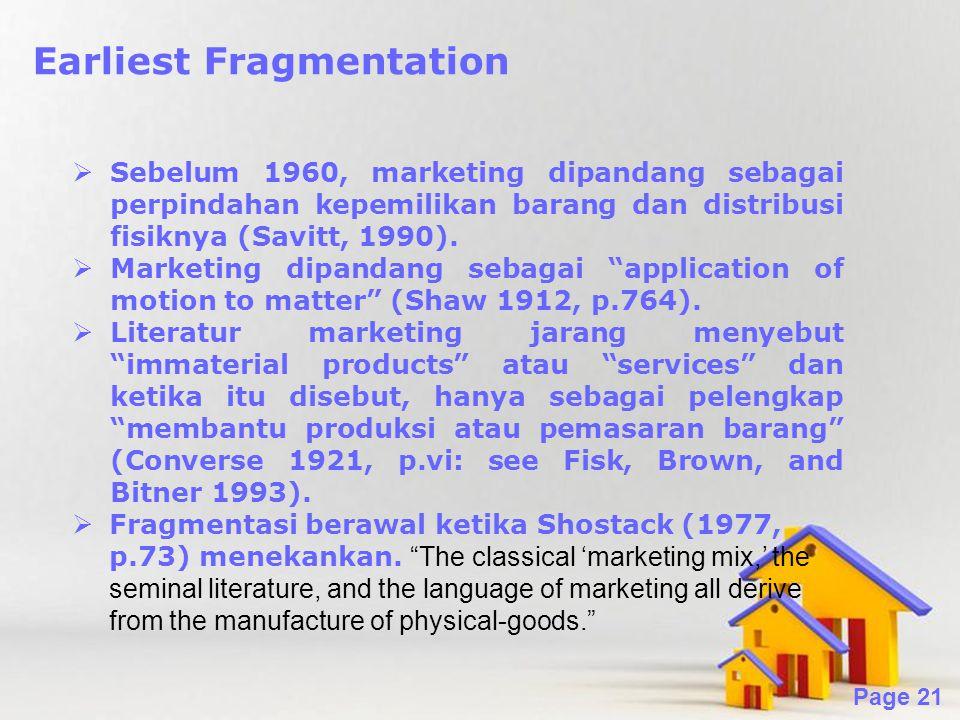 Powerpoint Templates Page 21 Earliest Fragmentation  Sebelum 1960, marketing dipandang sebagai perpindahan kepemilikan barang dan distribusi fisiknya (Savitt, 1990).