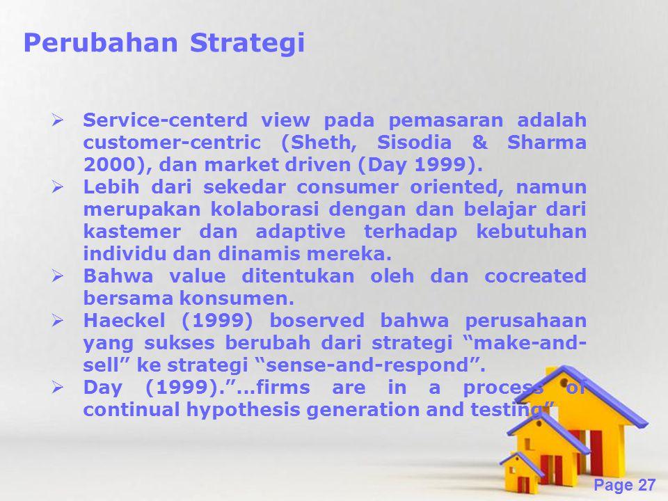 Powerpoint Templates Page 27 Perubahan Strategi  Service-centerd view pada pemasaran adalah customer-centric (Sheth, Sisodia & Sharma 2000), dan market driven (Day 1999).