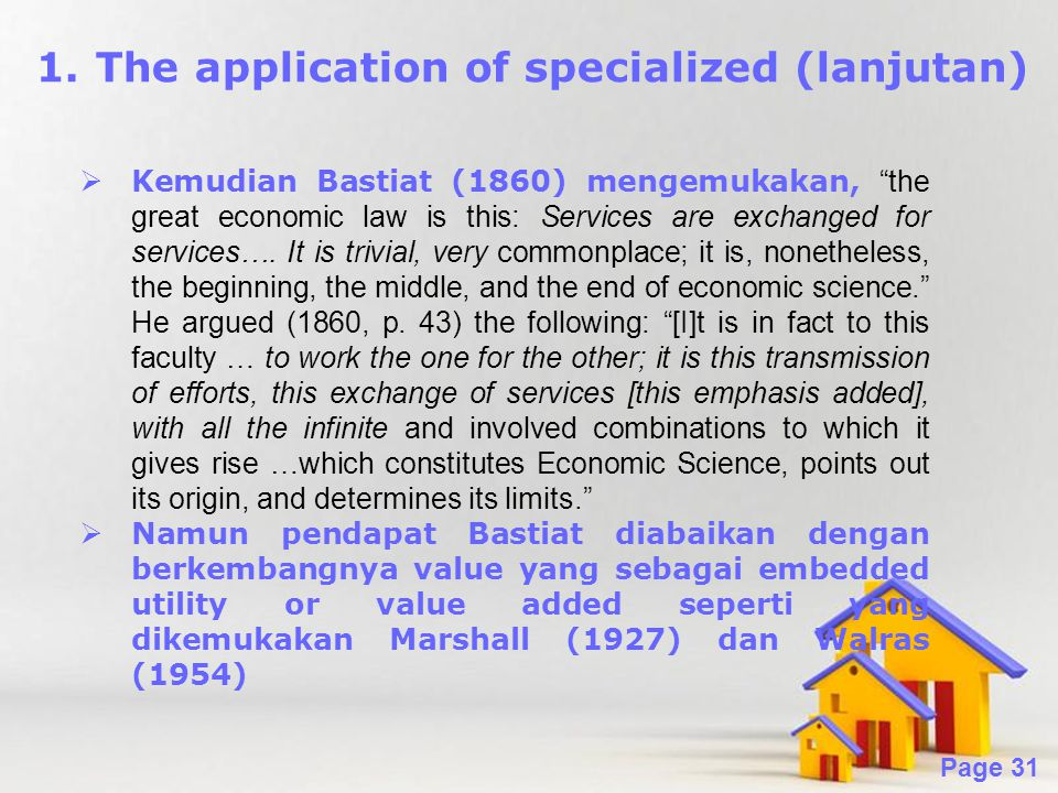 "Powerpoint Templates Page 31 1.The application of specialized (lanjutan)  Kemudian Bastiat (1860) mengemukakan, ""the great economic law is this: Serv"