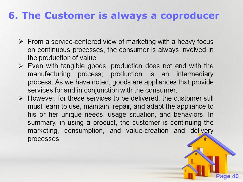 Powerpoint Templates Page 40 6. The Customer is always a coproducer  From a service-centered view of marketing with a heavy focus on continuous proce
