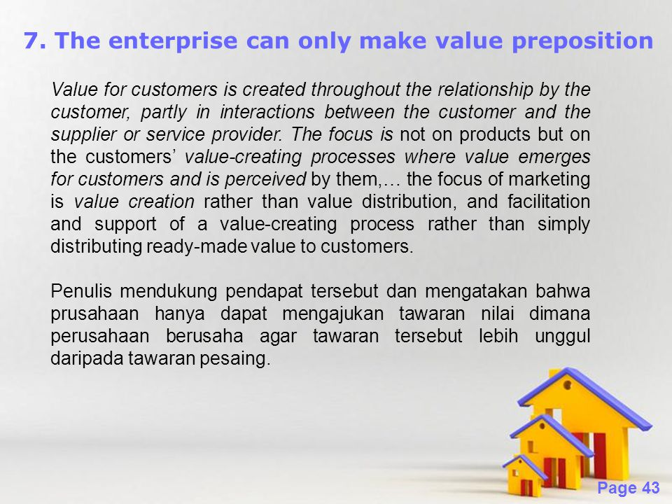 Powerpoint Templates Page 43 7. The enterprise can only make value preposition Value for customers is created throughout the relationship by the custo