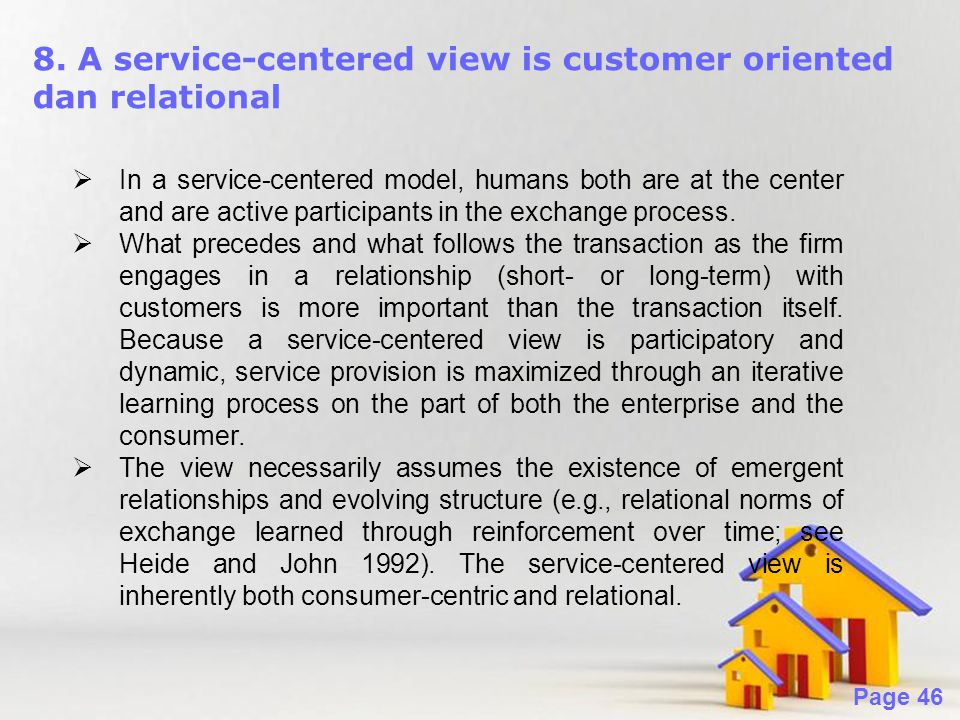 Powerpoint Templates Page 46 8. A service-centered view is customer oriented dan relational  In a service-centered model, humans both are at the cent