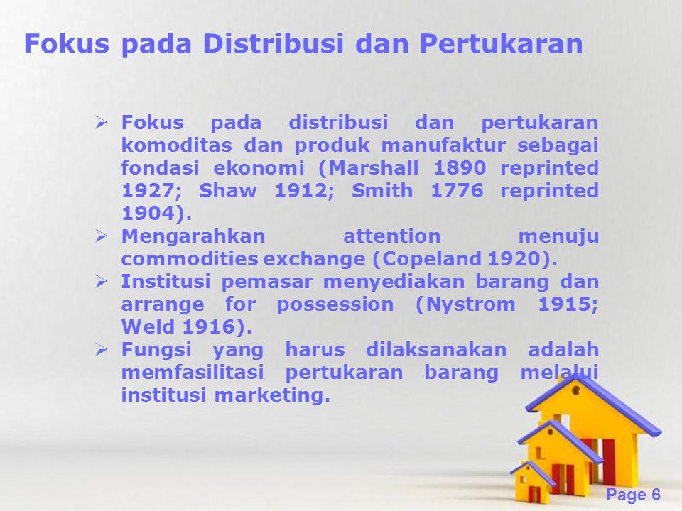 Powerpoint Templates Page 6 Fokus pada Distribusi dan Pertukaran  Fokus pada distribusi dan pertukaran komoditas dan produk manufaktur sebagai fondasi ekonomi (Marshall 1890 reprinted 1927; Shaw 1912; Smith 1776 reprinted 1904).