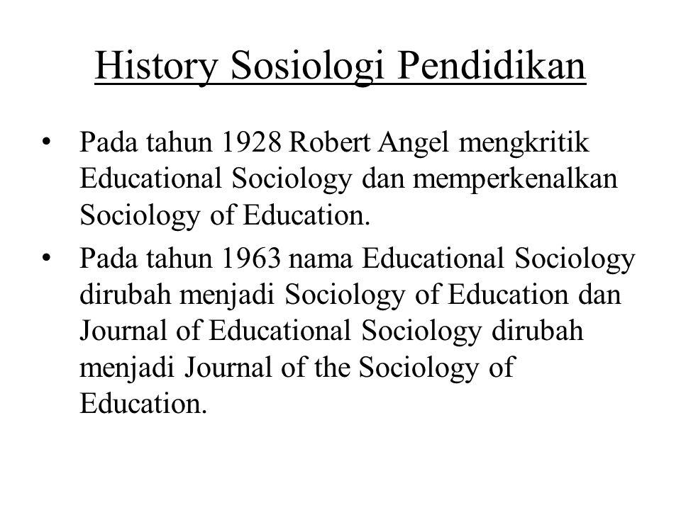 History Sosiologi Pendidikan Pada tahun 1928 Robert Angel mengkritik Educational Sociology dan memperkenalkan Sociology of Education. Pada tahun 1963