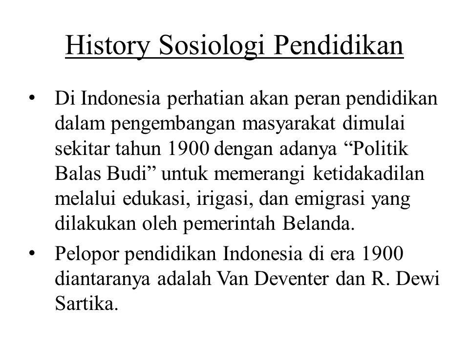 "History Sosiologi Pendidikan Di Indonesia perhatian akan peran pendidikan dalam pengembangan masyarakat dimulai sekitar tahun 1900 dengan adanya ""Poli"