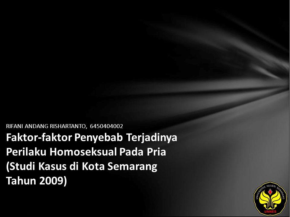 RIFANI ANDANG RISHARTANTO, 6450404002 Faktor-faktor Penyebab Terjadinya Perilaku Homoseksual Pada Pria (Studi Kasus di Kota Semarang Tahun 2009)