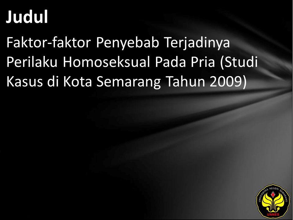 Judul Faktor-faktor Penyebab Terjadinya Perilaku Homoseksual Pada Pria (Studi Kasus di Kota Semarang Tahun 2009)