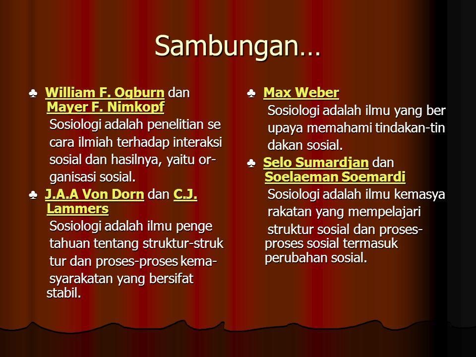Sambungan… ♣ William F. Ogburn dan Mayer F. Nimkopf William F. Ogburn Mayer F. NimkopfWilliam F. Ogburn Mayer F. Nimkopf Sosiologi adalah penelitian s