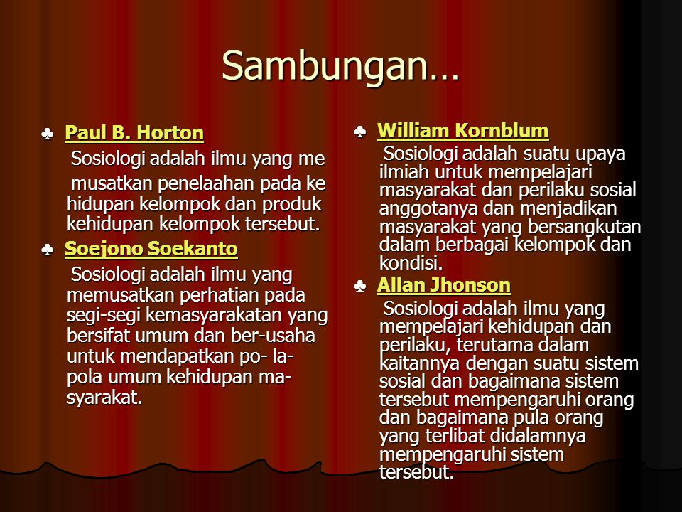 Sambungan… ♣ Paul B. Horton Paul B. HortonPaul B. Horton Sosiologi adalah ilmu yang me Sosiologi adalah ilmu yang me musatkan penelaahan pada ke hidup