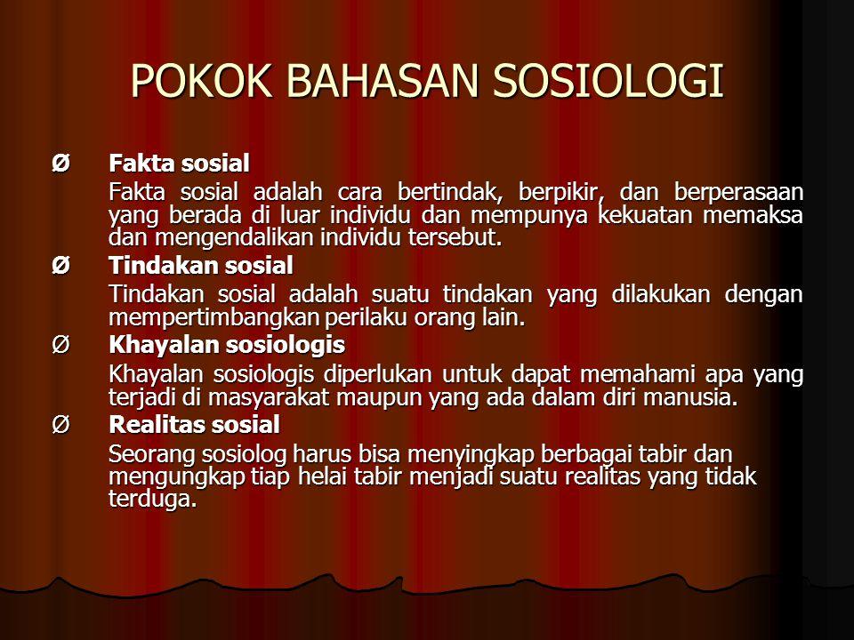 POKOK BAHASAN SOSIOLOGI Ø Fakta sosial Fakta sosial adalah cara bertindak, berpikir, dan berperasaan yang berada di luar individu dan mempunya kekuata