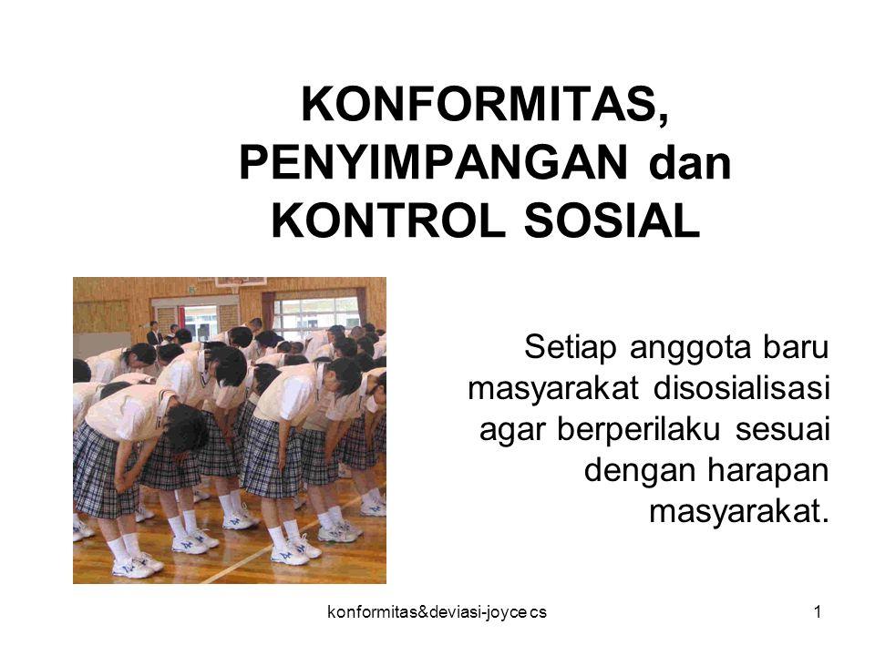 konformitas&deviasi-joyce cs1 KONFORMITAS, PENYIMPANGAN dan KONTROL SOSIAL Setiap anggota baru masyarakat disosialisasi agar berperilaku sesuai dengan