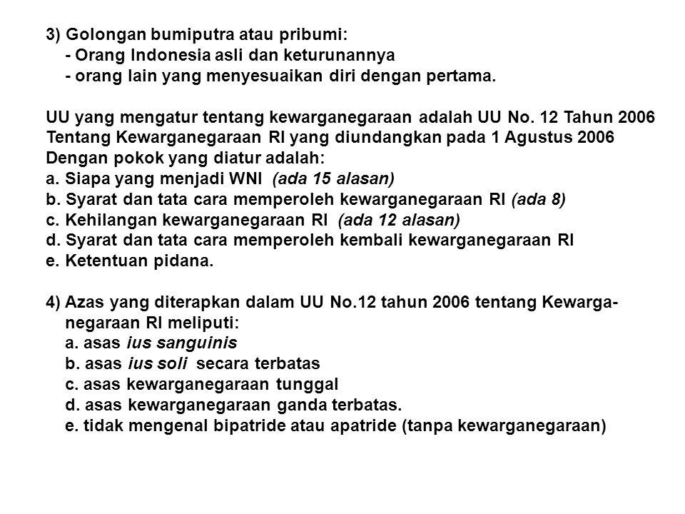 3) Golongan bumiputra atau pribumi: - Orang Indonesia asli dan keturunannya - orang lain yang menyesuaikan diri dengan pertama. UU yang mengatur tenta