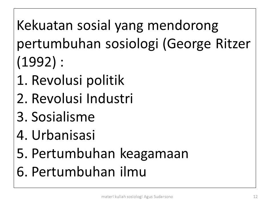 Kekuatan sosial yang mendorong pertumbuhan sosiologi (George Ritzer (1992) : 1. Revolusi politik 2. Revolusi Industri 3. Sosialisme 4. Urbanisasi 5. P