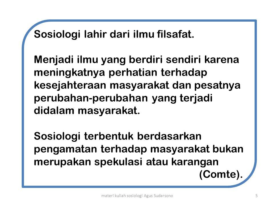 Sosiologi lahir dari ilmu filsafat. Menjadi ilmu yang berdiri sendiri karena meningkatnya perhatian terhadap kesejahteraan masyarakat dan pesatnya per
