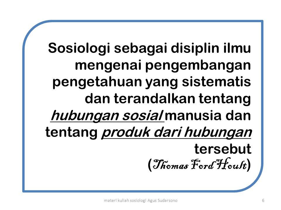 Sosiologi sebagai disiplin ilmu mengenai pengembangan pengetahuan yang sistematis dan terandalkan tentang hubungan sosial manusia dan tentang produk d