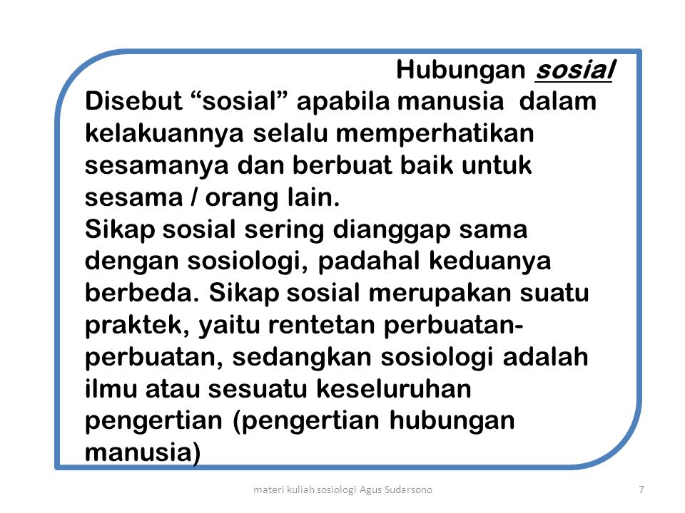 """Hubungan sosial Disebut """"sosial"""" apabila manusia dalam kelakuannya selalu memperhatikan sesamanya dan berbuat baik untuk sesama / orang lain. Sikap so"""