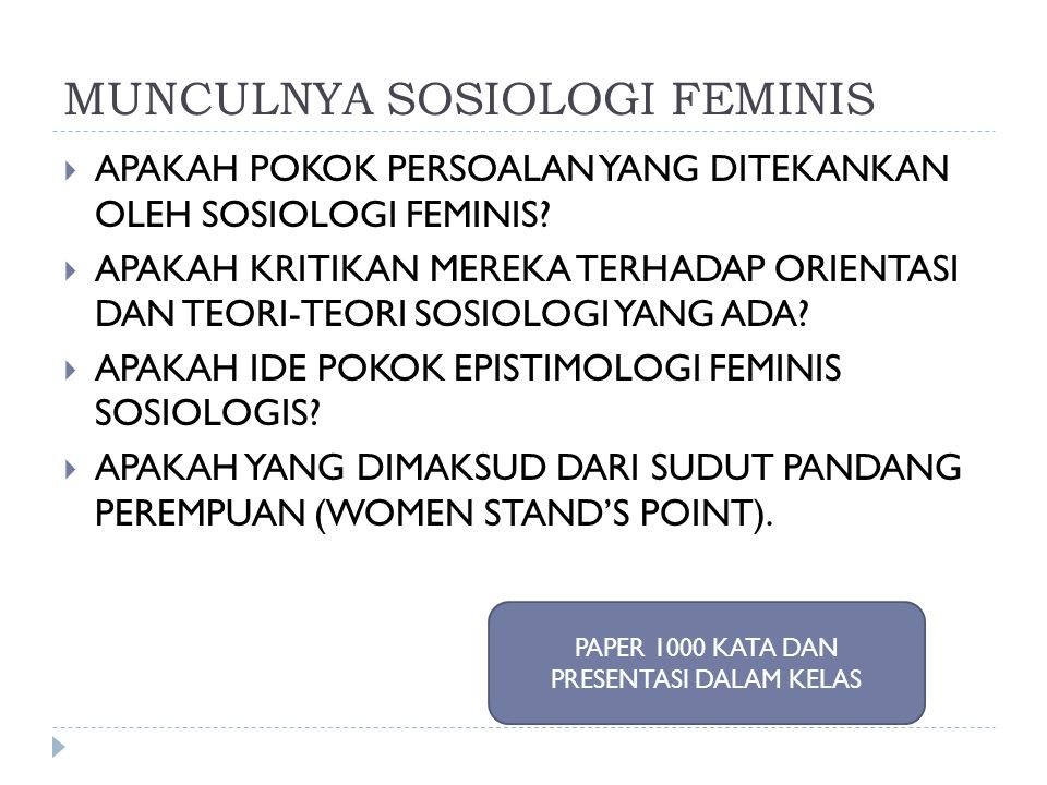 MUNCULNYA SOSIOLOGI FEMINIS  APAKAH POKOK PERSOALAN YANG DITEKANKAN OLEH SOSIOLOGI FEMINIS?  APAKAH KRITIKAN MEREKA TERHADAP ORIENTASI DAN TEORI-TEO