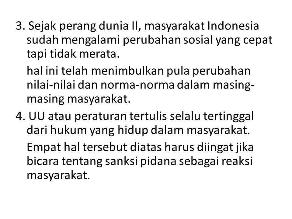 3. Sejak perang dunia II, masyarakat Indonesia sudah mengalami perubahan sosial yang cepat tapi tidak merata. hal ini telah menimbulkan pula perubahan