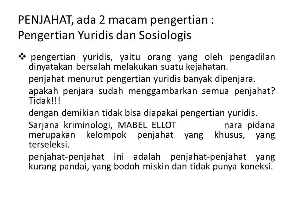 PENJAHAT, ada 2 macam pengertian : Pengertian Yuridis dan Sosiologis  pengertian yuridis, yaitu orang yang oleh pengadilan dinyatakan bersalah melaku