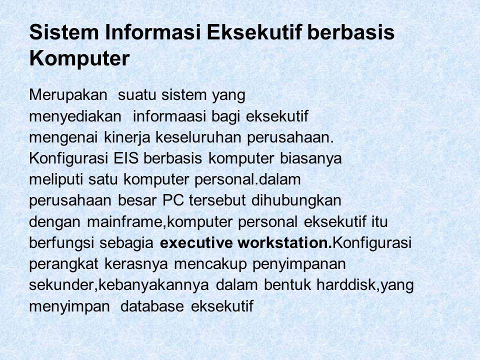 Sistem Informasi Eksekutif berbasis Komputer Merupakan suatu sistem yang menyediakan informaasi bagi eksekutif mengenai kinerja keseluruhan perusahaan.