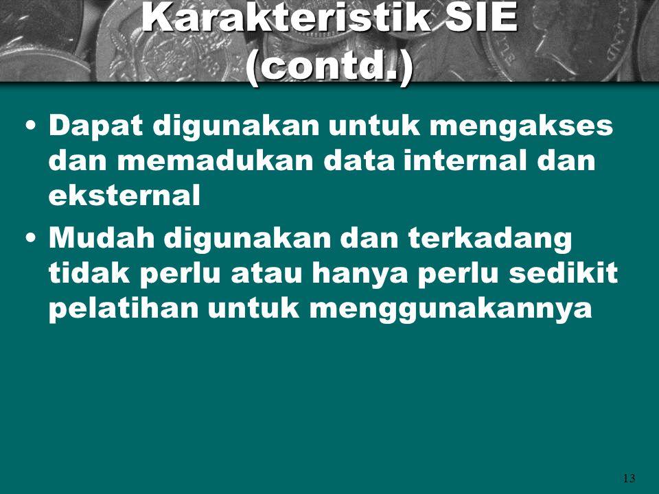 13 Karakteristik SIE (contd.) Dapat digunakan untuk mengakses dan memadukan data internal dan eksternal Mudah digunakan dan terkadang tidak perlu atau