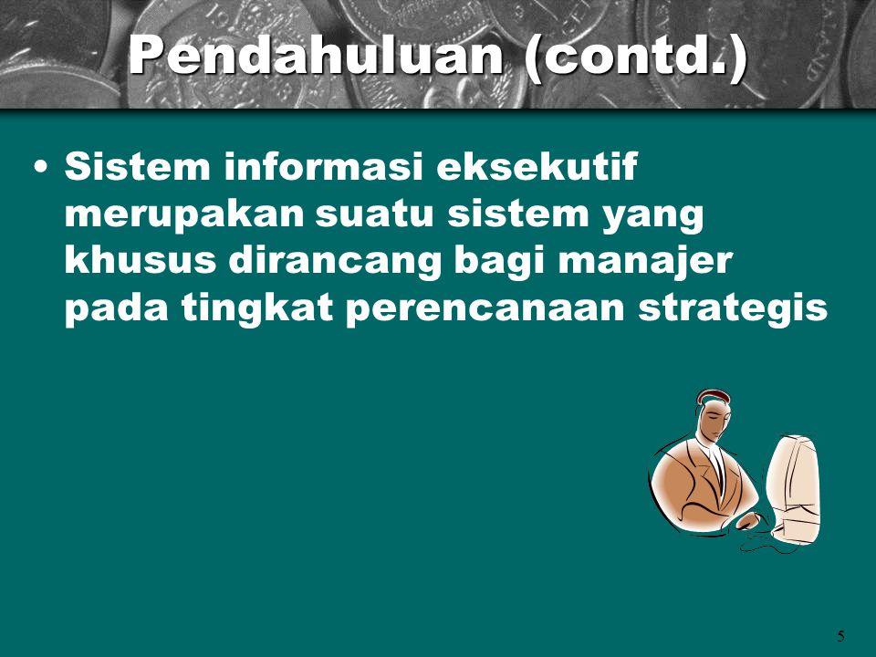 5 Pendahuluan (contd.) Sistem informasi eksekutif merupakan suatu sistem yang khusus dirancang bagi manajer pada tingkat perencanaan strategis
