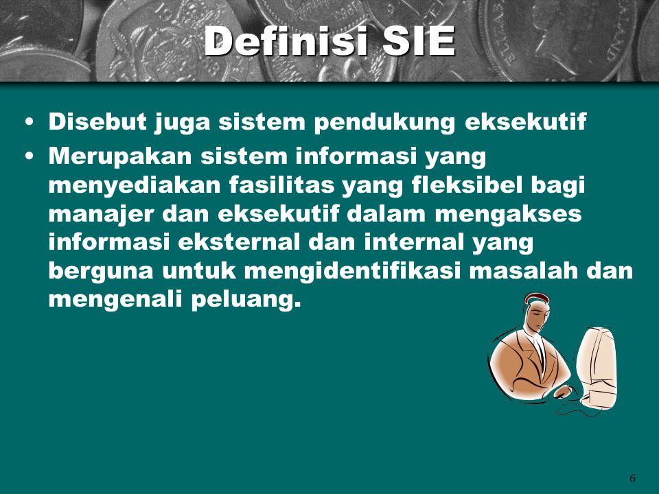 6 Definisi SIE Disebut juga sistem pendukung eksekutif Merupakan sistem informasi yang menyediakan fasilitas yang fleksibel bagi manajer dan eksekutif