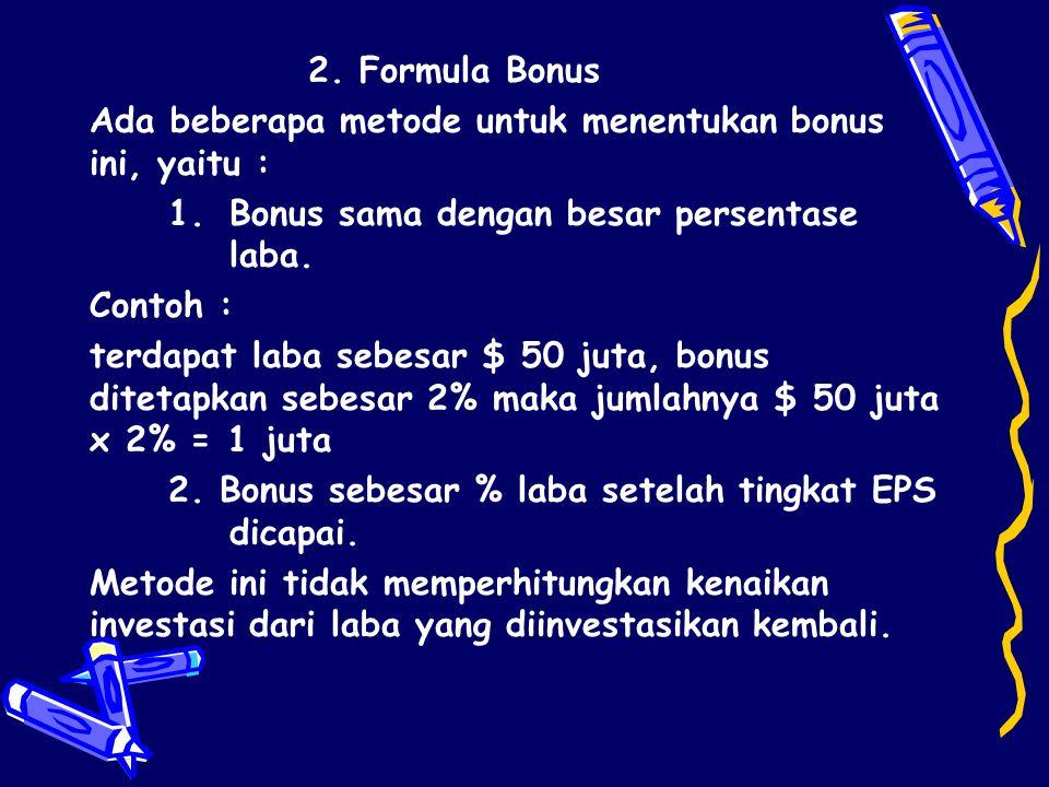 2. Formula Bonus Ada beberapa metode untuk menentukan bonus ini, yaitu : 1.Bonus sama dengan besar persentase laba. Contoh : terdapat laba sebesar $ 5