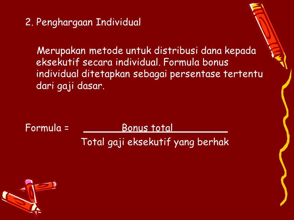 2. Penghargaan Individual Merupakan metode untuk distribusi dana kepada eksekutif secara individual. Formula bonus individual ditetapkan sebagai perse
