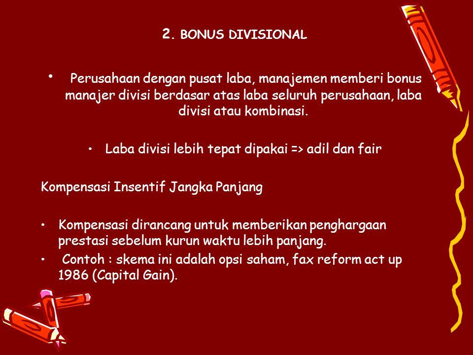 2. BONUS DIVISIONAL Perusahaan dengan pusat laba, manajemen memberi bonus manajer divisi berdasar atas laba seluruh perusahaan, laba divisi atau kombi