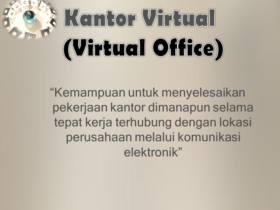 Kemampuan untuk menyelesaikan pekerjaan kantor dimanapun selama tepat kerja terhubung dengan lokasi perusahaan melalui komunikasi elektronik