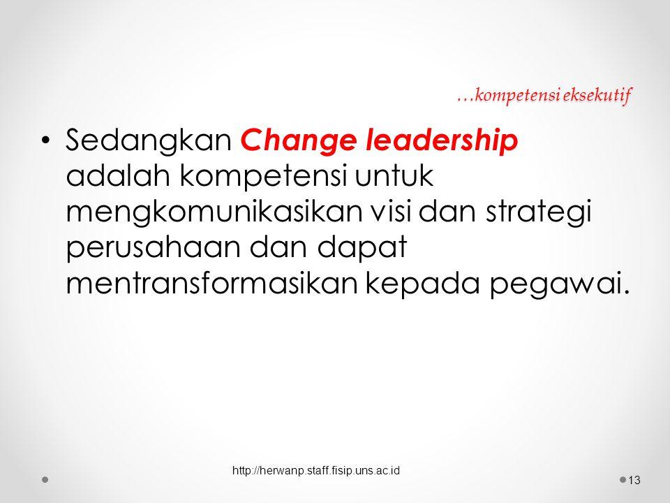 …kompetensi eksekutif Sedangkan Change leadership adalah kompetensi untuk mengkomunikasikan visi dan strategi perusahaan dan dapat mentransformasikan