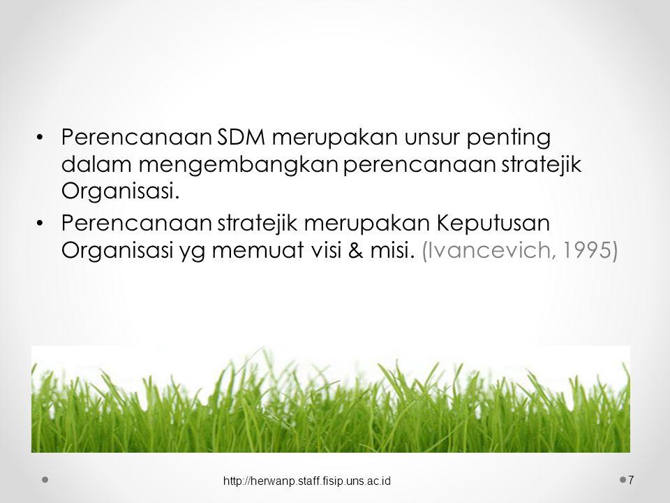 Perencanaan SDM merupakan unsur penting dalam mengembangkan perencanaan stratejik Organisasi.