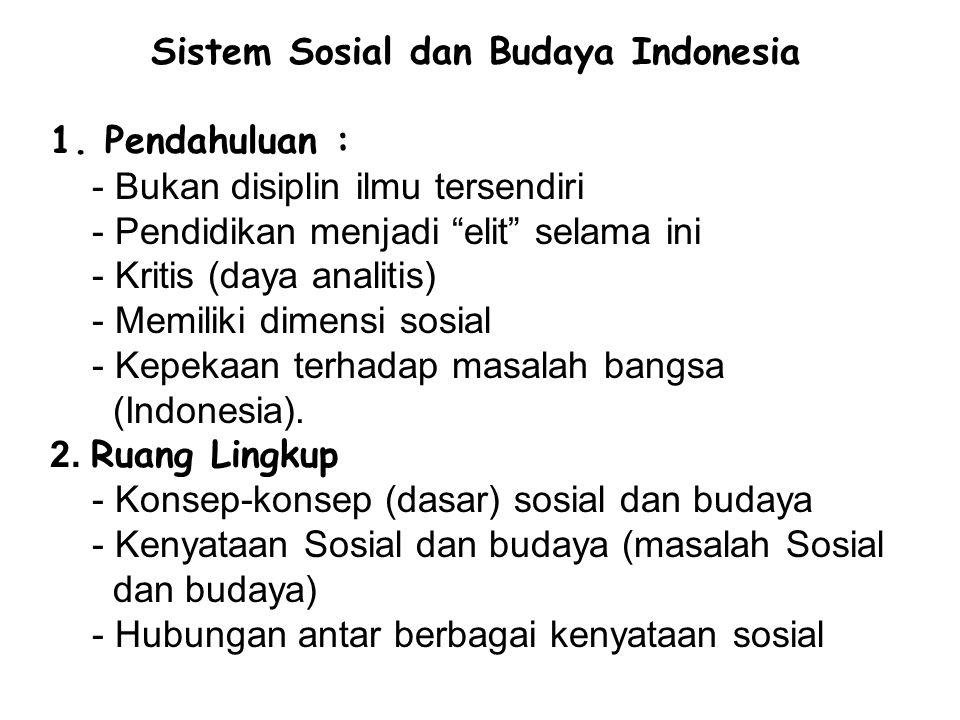 """Sistem Sosial dan Budaya Indonesia 1. Pendahuluan : - Bukan disiplin ilmu tersendiri - Pendidikan menjadi """"elit"""" selama ini - Kritis (daya analitis) -"""