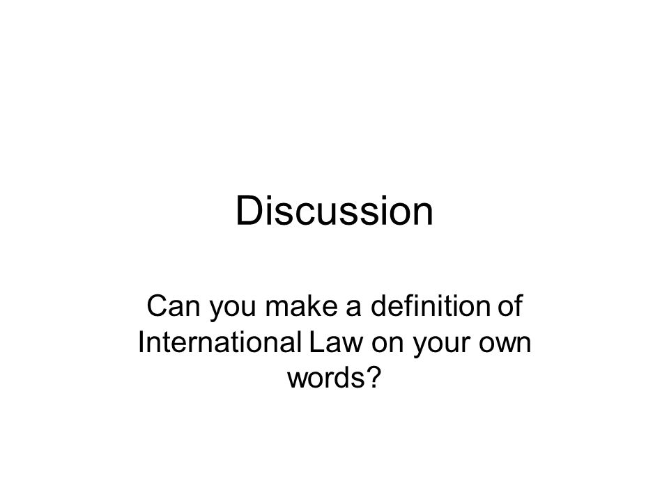 Discussion Can you make a definition of International Law on your own words