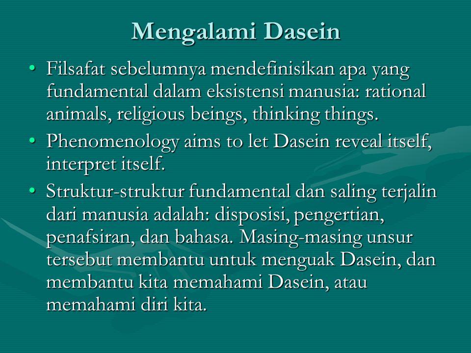 Mengalami Dasein Filsafat sebelumnya mendefinisikan apa yang fundamental dalam eksistensi manusia: rational animals, religious beings, thinking things.Filsafat sebelumnya mendefinisikan apa yang fundamental dalam eksistensi manusia: rational animals, religious beings, thinking things.