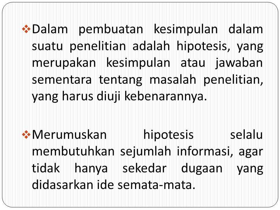  Dalam pembuatan kesimpulan dalam suatu penelitian adalah hipotesis, yang merupakan kesimpulan atau jawaban sementara tentang masalah penelitian, yang harus diuji kebenarannya.