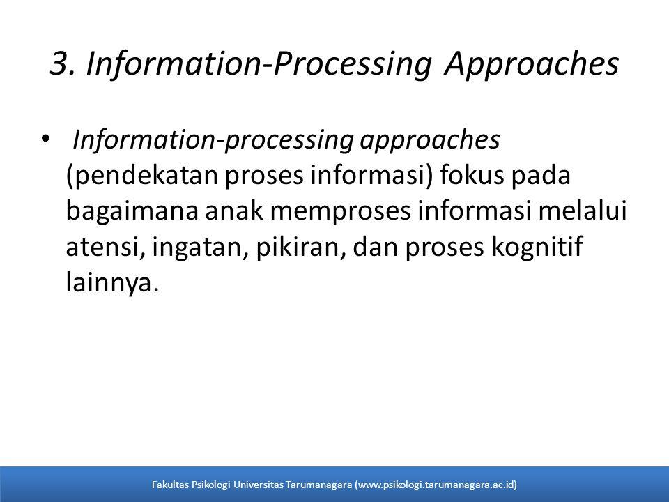 3. Information-Processing Approaches Information-processing approaches (pendekatan proses informasi) fokus pada bagaimana anak memproses informasi mel