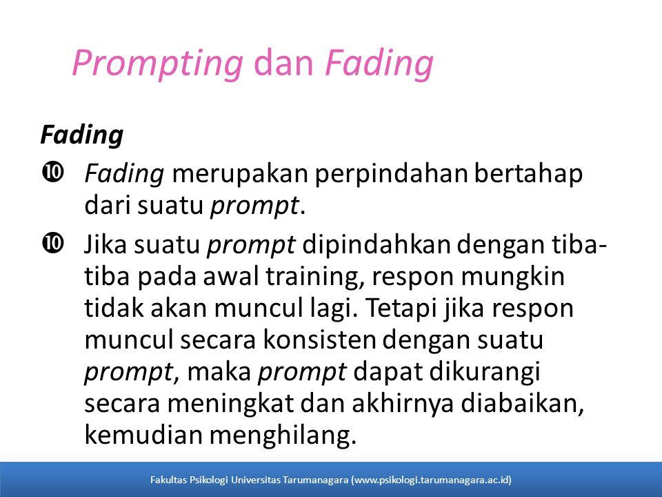 Prompting dan Fading Fading  Fading merupakan perpindahan bertahap dari suatu prompt.