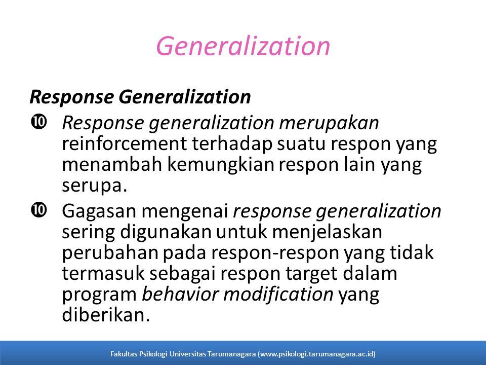 Generalization Response Generalization  Response generalization merupakan reinforcement terhadap suatu respon yang menambah kemungkian respon lain yang serupa.