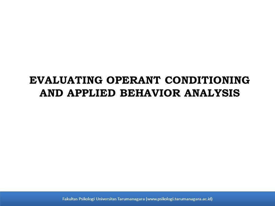 EVALUATING OPERANT CONDITIONING AND APPLIED BEHAVIOR ANALYSIS Fakultas Psikologi Universitas Tarumanagara (www.psikologi.tarumanagara.ac.id)