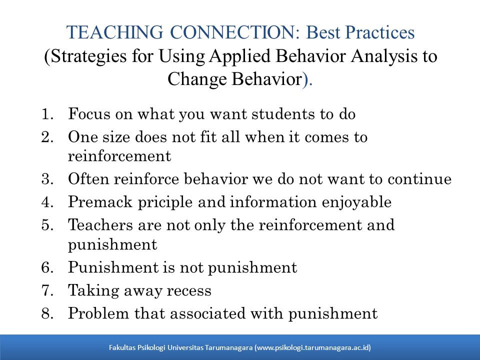 TEACHING CONNECTION: Best Practices (Strategies for Using Applied Behavior Analysis to Change Behavior). 1.Focus on what you want students to do 2.One