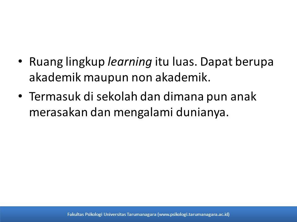 Ruang lingkup learning itu luas.Dapat berupa akademik maupun non akademik.