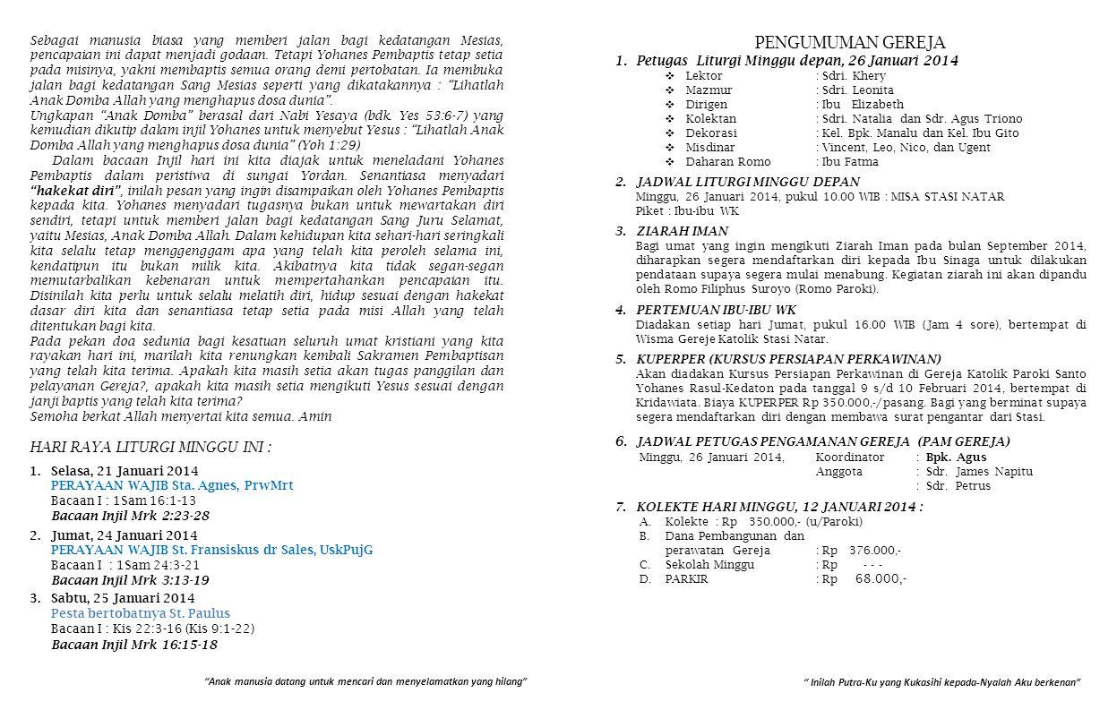 7.KOLEKTE HARI MINGGU, 12 JANUARI 2014 : A.Kolekte: Rp 350.000,- (u/Paroki) B.Dana Pembangunan dan perawatan Gereja: Rp 376.000,- C.Sekolah Minggu: Rp