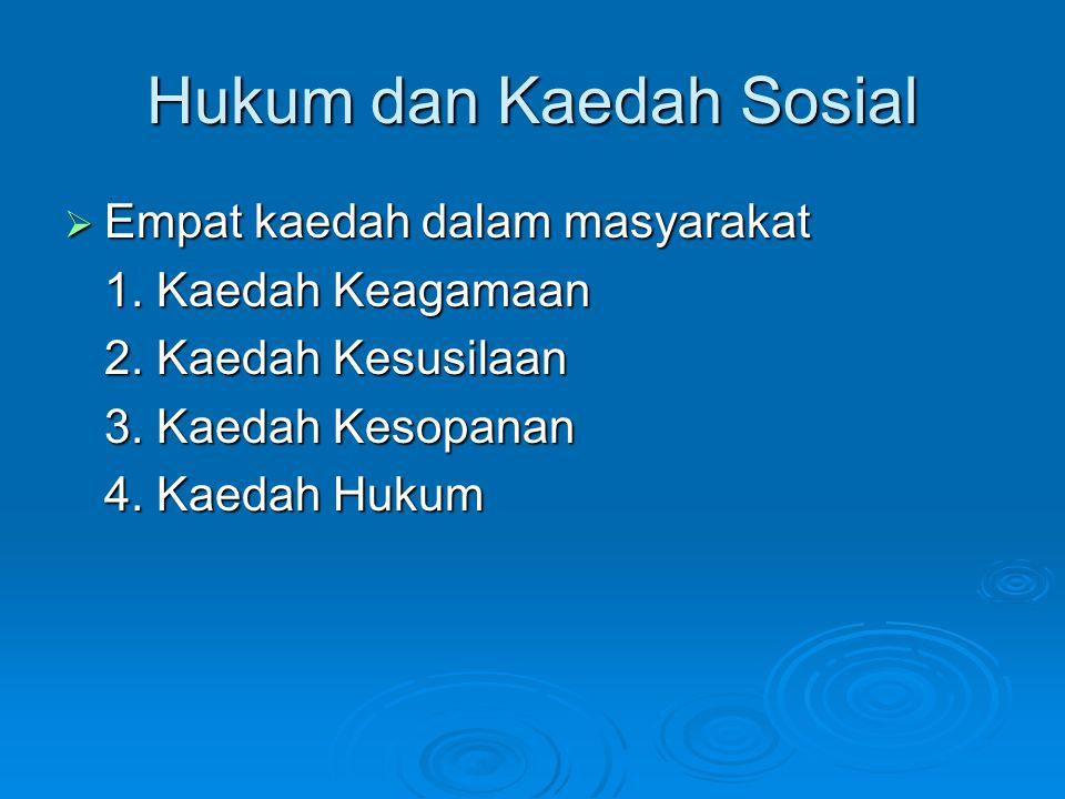 Hukum dan Kaedah Sosial  Empat kaedah dalam masyarakat 1. Kaedah Keagamaan 2. Kaedah Kesusilaan 3. Kaedah Kesopanan 4. Kaedah Hukum