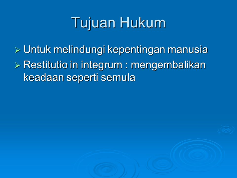 Tujuan Hukum  Untuk melindungi kepentingan manusia  Restitutio in integrum : mengembalikan keadaan seperti semula