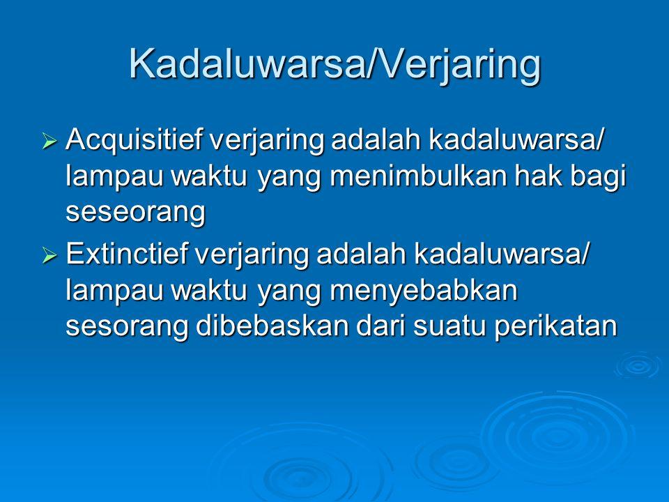 Kadaluwarsa/Verjaring  Acquisitief verjaring adalah kadaluwarsa/ lampau waktu yang menimbulkan hak bagi seseorang  Extinctief verjaring adalah kadal