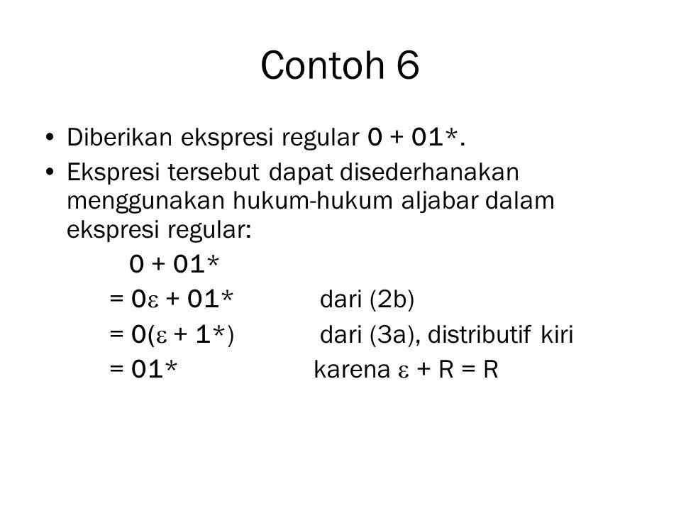 Contoh 6 Diberikan ekspresi regular 0 + 01*. Ekspresi tersebut dapat disederhanakan menggunakan hukum-hukum aljabar dalam ekspresi regular: 0 + 01* =